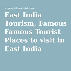 East India Tourism, Famous Tourist Places to visit in East India
