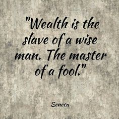 Wealth  #stoic #stoicism #quote #quotes #comment #comments #tweegram #quoteoftheday #life #instagood #photooftheday #igers #instagramhub #tbt #instadaily #true #instamood #word by prokopton #saapienza