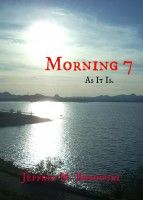 Morning 7  As It Is., an ebook by Jeffrey Borowski at Smashwords