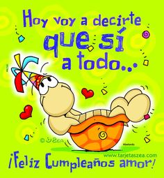 Hoy voy a decirte que si a todo… ¡Feliz cumpleaños amor!