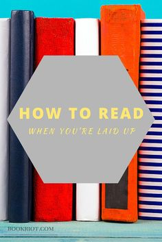 Sick? Just had surgery? We've got tips and tricks for how to read when you're laid up.
