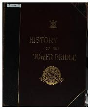 History of the Tower Bridge and of Other Bridge. Charles Welch, F.S.A. London SMITH, ELDER AND CO. 1894 #towerbridge #london #cityofcorporation #universitydocuments #documents #history #soutwark #jbarry #Welch #1894 #guides #Neogothic #Revivalgothic #Victoria #Bridges #Thames