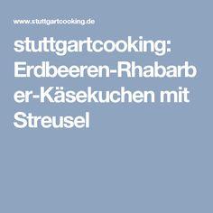 stuttgartcooking: Erdbeeren-Rhabarber-Käsekuchen mit Streusel