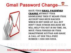 Do you want to make Gmail Password Change 1-850-366-6203? If you want to make Gmail Password Changes then you need to make contact with our team's experts who are capable more than enough to tackle any kind of Gmail issues in the matter of seconds. So, put your fingers on your Smartphone keypad and place a call at 1-850-366-6203 which can be accessed at anytime. http://www.monktech.net/gmail-forgot-password-recovery.html