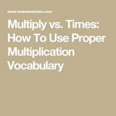 Times: How To Use Proper Multiplication Vocabulary Teaching Multiplication, 2nd Grade Math, Confused, 21st Century, Kids Learning, Homeschooling, Vocabulary, Teacher, Student