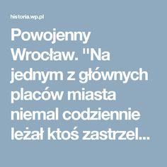 Powojenny Wrocław. ''Na jednym z głównych placów miasta niemal codziennie leżał ktoś zastrzelony'' - Historia - WP.PL