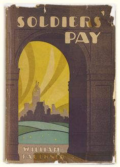 Soldiers' Pay is the first novel written by the American author William Faulkner. It was originally published in A Rose For Emily, Light In August, Father Abraham, As I Lay Dying, The Big Sleep, Short Novels, Nobel Prize In Literature, William Faulkner, Famous Books