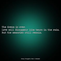 The dream is over. Love will disappear like tears in the rain. But the memories still remain. Ragamuffin, Our Love, Be Still, The Dreamers, Rain, Memories, Thoughts, Instagram, Rain Fall