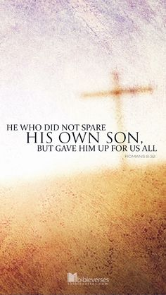 Free Mobile Download at http://ibibleverses.christianpost.com/?p=13880  He who did not spare his own Son, but gave him up for us all—how will he not also, along with him, graciously give us all things? -Romans 8:32  #Romans #give #Cross