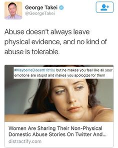 George Takei spreading awareness on emotional abuse. Apparently there's an IG and Twitter hashtag on the issue, #maybehedoesnthityou, with countless victims sharing some of their stories.