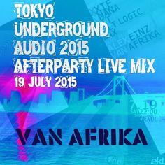 Van Afrika - Tokyo Underground: August  'LIVE Audio 2015 After Party at Tokyo - 4am-5am'