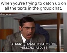 Me and my group chat all the time. This will happen and I am gone for literally 30 seconds.