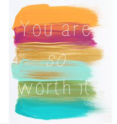 Believe you are worth it.