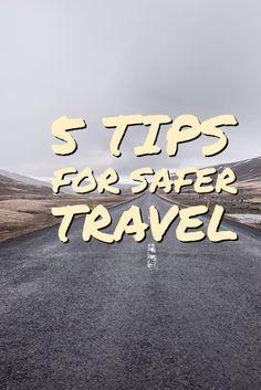 5 Tips for Safer Travel #traveltips #trip #travel #adventure