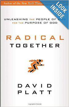 Radical Together: Unleashing the People of God for the Purpose of God: David Platt: 9781601423726: Amazon.com: Books
