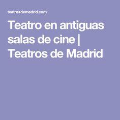 Teatro en antiguas salas de cine   Teatros de Madrid
