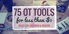 We gathered 75 #occupationaltherapy tools that cost less than $1 to use with your clients.