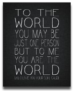 to the world you may be just one person but to me you are the world i love you daddy - happy fathers day 2014 quotes, sms messages and more