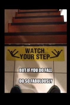 This is how I fall....FABULOUSLY!!  lol
