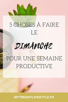 - Beauty & Health - 5 choses à faire le dimanche pour une semaine productive 5 things to do on Sunday for a productive week.