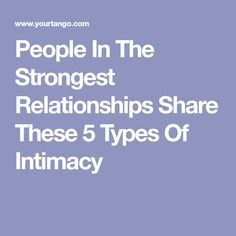 People In The Strongest Relationships Share These 5 Types Of Intimacy
