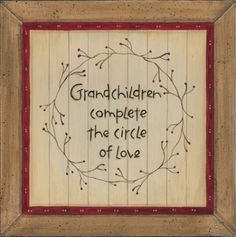 Grandchildren complete the circle of love.  Click to buy this print as a beautiful gift for the grandparents in your life.