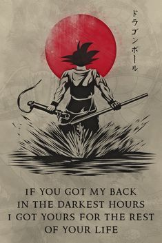 DR028 - If You Got My Back - Goku - Dragon Ball Poster Art Of War Quotes, Wisdom Quotes, True Quotes, Motivational Quotes, Inspirational Quotes, Samurai Art, Samurai Warrior, Samurai Quotes, Dragon Ball