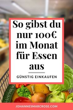 How to get by with just € 100 a month for groceries - save money when shopping. - Finance tips, saving money, budgeting planner