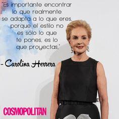 El Estilo. Carolina Herrera. Es importante encontrar lo que realmente se adapta a lo que eres, porque el estilo no es sólo lo que te pones sino lo qeu proyectas. Inspiración de mujeres exitosas.