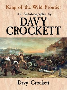 King of the Wild Frontier by Davy Crockett  This easy-reading autobiography established Davy Crockett as a larger-than-life American hero and introduced tall tales of the frontier to a popular audience. Written in 1834, two years before the legendary Tennessean met his fate at the Alamo, it begins during Crockett's early childhood and concludes just before his entry to the U.S. Congress. Even in his youth, Crockett 'always delighted to be in the very thickest of danger.' In his...