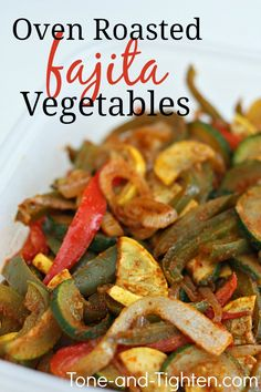 Oven Roasted Fajita Vegetables on Tone-and-Tighten.com - this is the best way to eat vegetables! #healthy