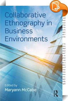 Collaborative Ethnography in Business Environments    :  In a global and rapidly changing commercial environment, businesses increasingly use collaborative ethnographic research to understand what motivates their employees and what their customers value. In this volume, anthropologists, marketing professionals, computer scientists and others examine issues, challenges, and successes of ethnographic cooperation in the corporate world. The book   argues that constant shifts in the global...