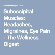 Suboccipital Muscles: Headaches, Migraines, Eye Pain – The Wellness Digest - Head Ache Occipital Neuralgia, Eye Pain, Stiff Neck, Wellness, Muscles, Health Fitness, Eyes, Prevent Migraines, Beauty