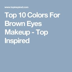 Top 10 Colors For Brown Eyes Makeup - Top Inspired