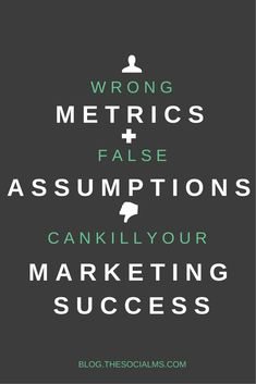 In marketing we all make many assumptions. Marketing success can only come if we question our assumptions and use the right metrics to measure success. B2b Social Media Marketing, Social Media Analytics, Small Business Marketing, Inbound Marketing, Internet Marketing, Online Marketing, Content Marketing, Digital Marketing, Social Media Quotes