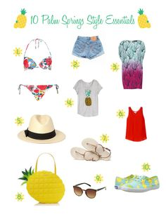 10 Pieces for a Palm Springs Vacation Ten items to pack for your next Palm Springs trip or any tropical destination. Includes Keds Pineapple sneakers, fedora, haviana flip flops and bikini.