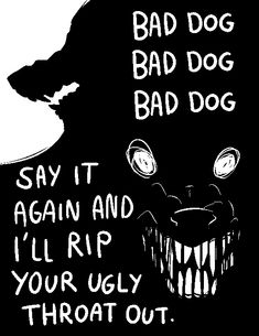 don't call me a bad dog