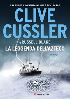 """14 GIUGNO 2018 """"La leggenda dell'Azteco"""" di Clive Cussler e Russell Blake [Longanesi]"""