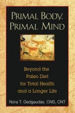 Primal Body, Primal Mind : Beyond the Paleo Diet for Total Health and a Longer Life - Nora T. Gedgaudas