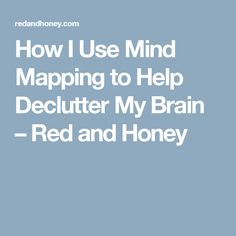 How I Use Mind Mapping to Help Declutter My Brain – Red and Honey