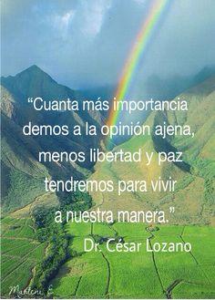 """""""Cuanta más importancia demos a la opinión ajena, menos libertad y paz tendremos para vivir a nuestra manera."""" Dr. César Lozano #MarleniEscobar"""
