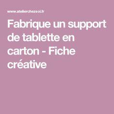Fabrique un support de tablette en carton - Fiche créative