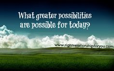 What possibilities will you create for today?