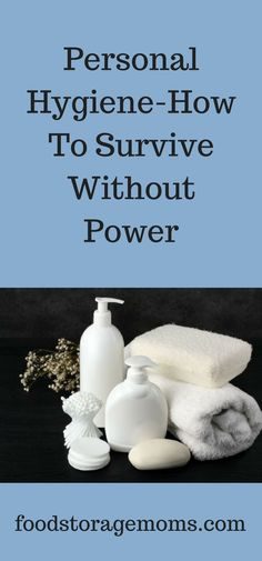 Personal Hygiene-How To Survive Without Power