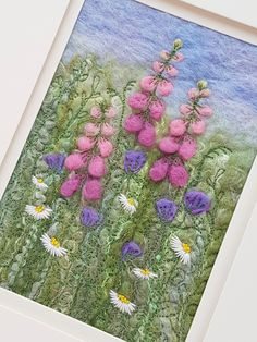 Foxgloves & Daisies Felted & Embroidered Picture Wet Felting, Needle Felting, Free Machine Embroidery, Daisies, Textured Background, Original Artwork, Presents, Dance, Create