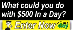 What could you do with 500 In a Day?  Enter to win.