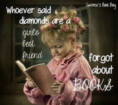 Whoever said that diamonds are a girl's best friend ... forgot about books.