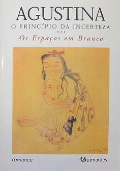 Agustina Bessa-Luís, O Princípio da Incerteza: III - Os Espaços em Branco (2003, Guimarães)