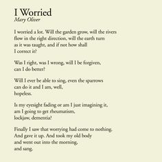 Will the garden grow, will the rivers flow? Maybe it's time to let go of worry: I Worried, Mary Oliver