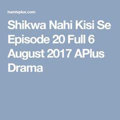 Shikwa Nahi Kisi Se Episode 20 Full 6 August 2017 APlus Drama